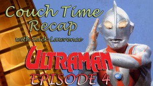 Couch Time Recap with Zack Lawrence - Ultraman 1966 Episode 4