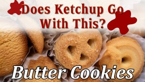 Does Ketchup Go With This - Butter Cookies